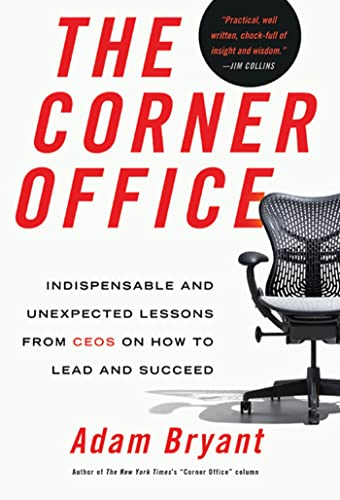 The Corner Office: Indispensable and Unexpected Lessons from CEOs on How to Lead and Succeed: ...