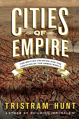 9780805093087: Cities of Empire: The British Colonies and the Creation of the Urban World