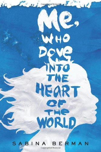 9780805093254: Me, Who Dove into the Heart of the World: A Novel