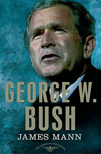 George W. Bush: The American Presidents Series: The 43rd President, 2001-2009: Mann, James