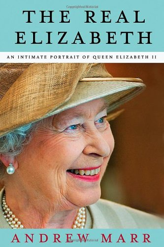 The Real Elizabeth: An Intimate Portrait of: Andrew Marr