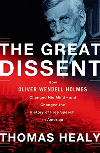 The Great Dissent; How Oliver Wendell Holmes Changed His Mind-and Changed the History of Free Spe...