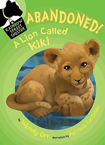 ABANDONED! A Lion Called Kiki (Rainbow Street: Wendy Orr