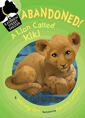 ABANDONED! A Lion Called Kiki (Rainbow Street: Orr, Wendy