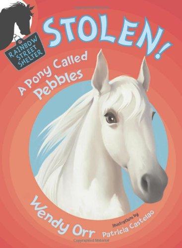 STOLEN! A Pony Called Pebbles (Rainbow Street: Wendy Orr