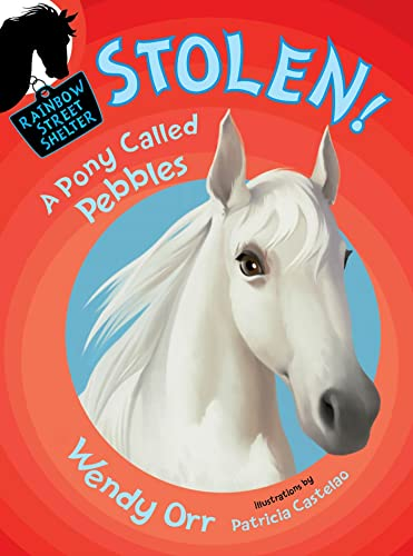 STOLEN! A Pony Called Pebbles (Rainbow Street: Orr, Wendy; Castelao,