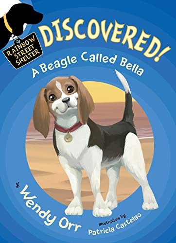 DISCOVERED! A Beagle Called Bella (Rainbow Street: Wendy Orr