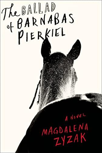 The Ballad of Barnabas Pierkiel (Signed First Edition): Magdalena Zyzak