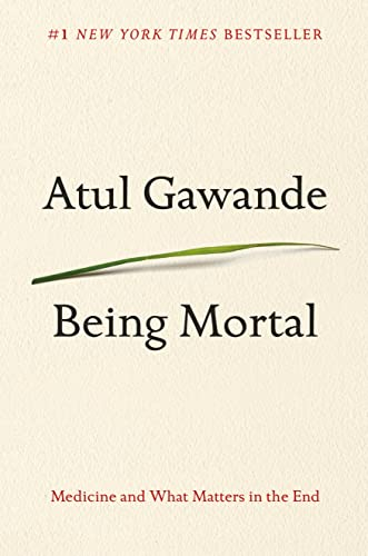 Being Mortal: Medicine and What Matters in: Gawande, Atul