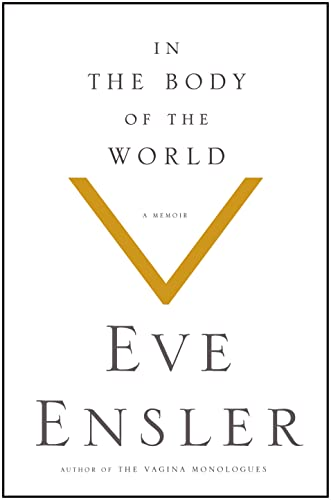 In the Body of the World: A Memoir: Ensler, Eve