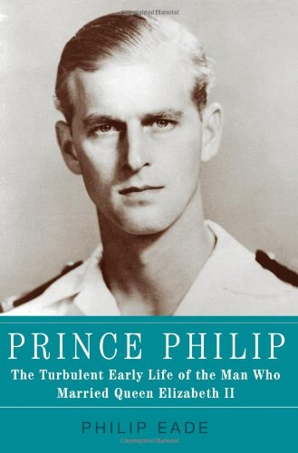 9780805095449: Prince Philip: The Turbulent Early Life of the Man Who Married Queen Elizabeth II