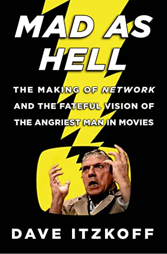 9780805095692: Mad as Hell: The Making of Network and the Fateful Vision of the Angriest Man in Movies