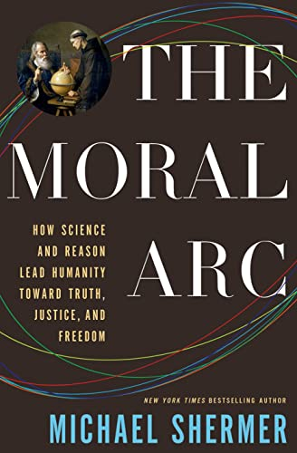 9780805096910: The Moral Arc: How Science and Reason Lead Humanity Toward Truth, Justice, and Freedom