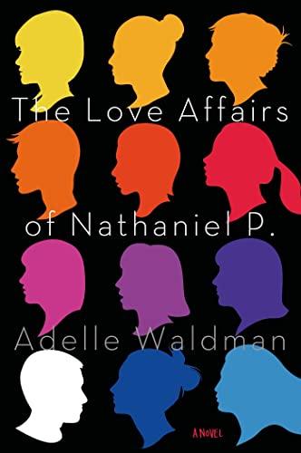 9780805097450: The Love Affairs of Nathaniel P.: A Novel