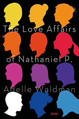The Love Affairs of Nathaniel P.: A Novel: Waldman, Adelle