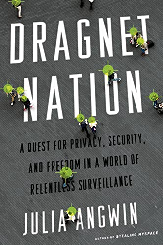 9780805098075: Dragnet Nation: A Quest for Privacy, Security, and Freedom in a World of Relentless Surveillance