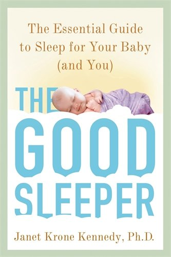 9780805099430: The Good Sleeper: The Essential Guide to Sleep for Your Baby--and You