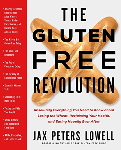 The Gluten Free Revolution: Absolutely Everything You Need To Know About Losing The Wheat, Reclaiming Your Health, And Eating Happily Ever After