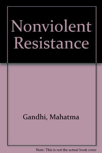 Non-Violent Resistance (Satyagraha): Mohandas K. Gandhi