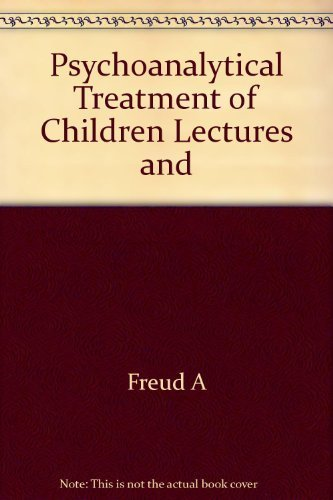 9780805200843: Psychoanalytical Treatment of Children Lectures and