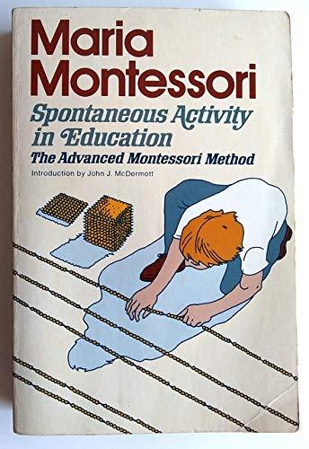Montessori Spontaneous Activity In Education: The Advanced: Montessori, Maria