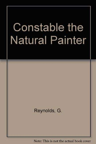 Constable the Natural Painter: G. Reynolds