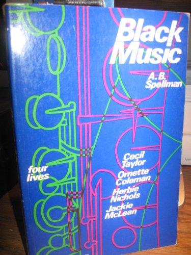 Black Music: Cecil Taylor, Ornette Coleman; Herbie Nichols; Jackie McLean: Spellman, A. B .