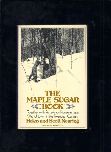THE MAPLE SUGAR BOOK Together with Remarks on Pioneering as a Way of Lving in the Twentieth Century