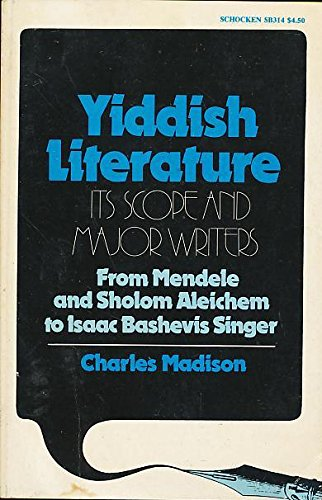 Yiddish Literature: Its Scope and Major Writers: Charles A. Madison