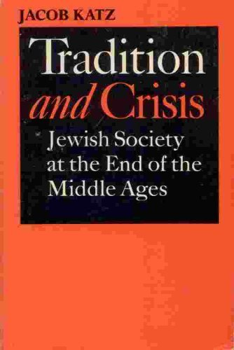 Tradition And Crisis : Jewish Society At The End Of The Middle Ages: Jacob Katz