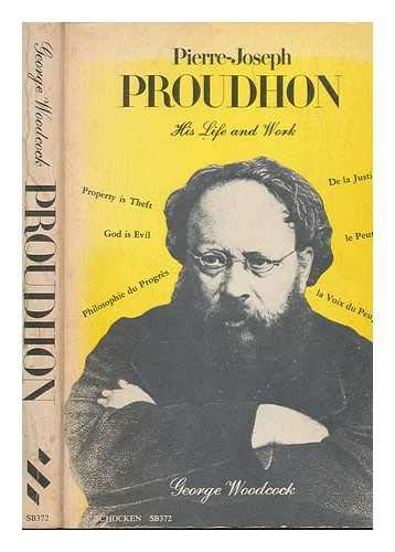 Pierre-Joseph Proudhon: His Life and His Work (Studies in the libertarian and utopian tradition) (0805203729) by Woodcock, George