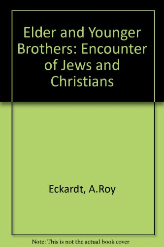 Elder And Younger Brothers: The Encounter Of Jews And Christians.: Eckardt, A. Roy.