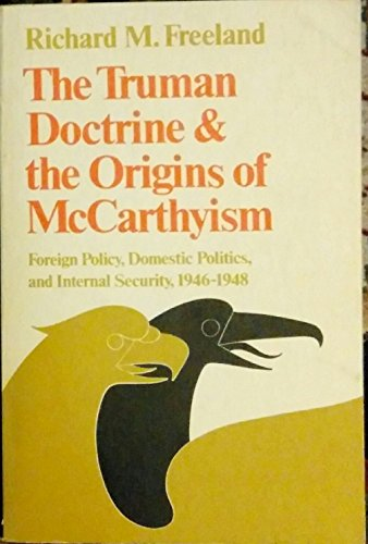 The Truman Doctrine and the origins of McCarthyism;: Foreign policy, domestic politics, and ...