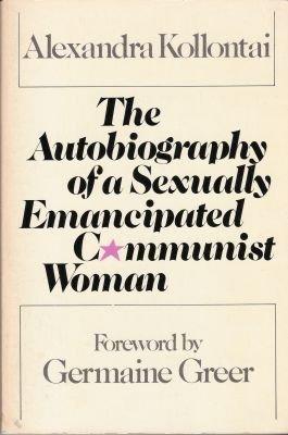 Autobiography Of A Sexually Emancipated: Alexandra Kollontai