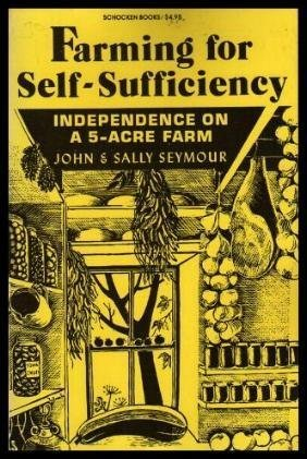 Farming for Self-Sufficiency: Independence on a Five-Acre: John Seymour, Sally