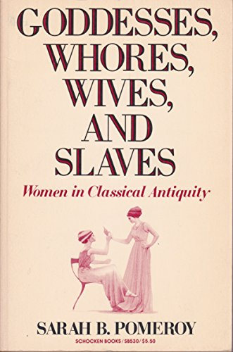 GODDESSES, WHORES, WIVES, AND SLAVES Women in Classical Antiquity