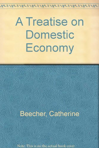 9780805205398: A treatise on domestic economy (Studies in the life of women)