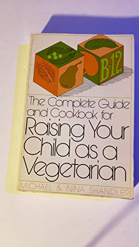 9780805206708: The Complete Guide and Cookbook for Raising Your Child As a Vegetarian