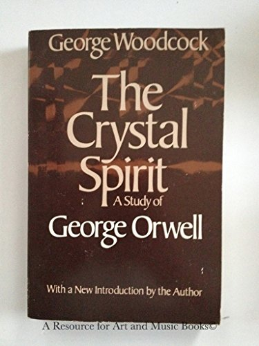9780805207552: The Crystal Spirit: A Study of George Orwell