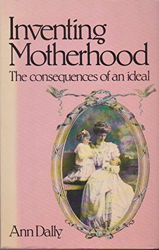 9780805207651: Inventing Motherhood: Consequences of an Idea