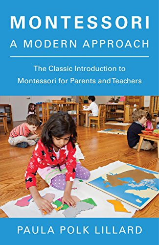 Montessori A Modern Approach: the Classic Introduction to Montessori for Parents and Teachers