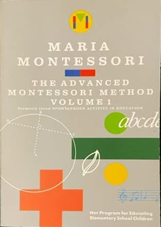 9780805209266: The Advanced Montessori Method, Volume 1 : Her Program For Educating Elementary School Children (Formerly Titled Spontaneous Activity In Education)