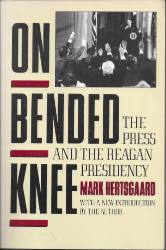 9780805209600: On Bended Knee: The Press and the Reagan Presidency