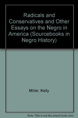 Radicals and Conservatives and Other Essays on the Negro in America (Sourcebooks in Negro History):...