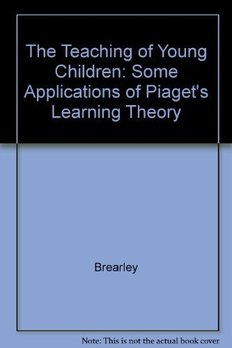9780805233483: The Teaching of Young Children: Some Applications of Piaget's Learning Theory