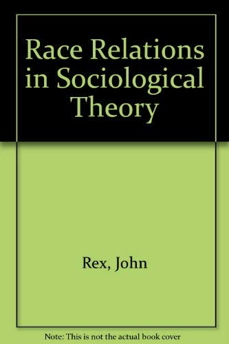 Race relations in sociological theory: John Rex