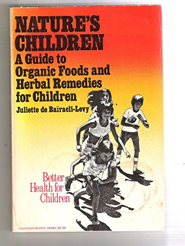 Nature's children: A Guide to Organic Foods and Herbal Remedies for Children: Levy, Juliette ...