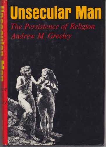 Unsecular man; The persistence of religion: Greeley, Andrew M