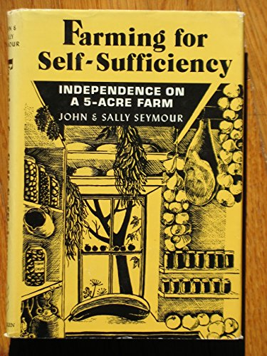 Farming for Self-Sufficiency: Independence on a 5-Acre: John Seymour, Sally