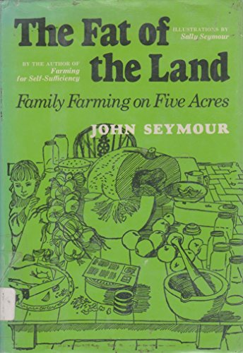 The fat of the land: Family farming on five acres: Seymour, John